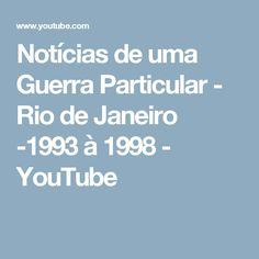 Notícias de uma Guerra Particular - Rio de Janeiro -1993 à 1998 - YouTube