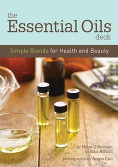 The Essential Oils Deck: Simple Blends for Health and Beauty by @Hollie Baker.GILLERMAN ORGANICS