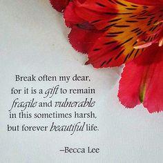 Break often my dear