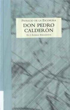 Don Pedro Calderón / Patricio de la Escosura ; ed. J. Alvarez Barrientos - Zaragoza : [s.n.], 2000 (Zaragoza : INO)