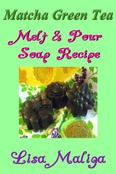 Matcha Green Tea Melt & Pour Soap Recipe, a FREE ebook by Lisa Maliga at Smashwords Green Tea Soap, Matcha Green Tea, Homemade Beauty, Diy Beauty, Handmade Soaps, Diy Soaps, Beauty Recipe, Soap Recipes, Home Made Soap