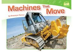 Machines That Move. Early reader. How monster machines move and work!