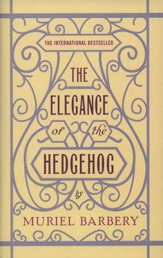 Getting into new French fiction: 'The elegance of the hedgehog' by Muriel Barbéry ( I like both the book and the movie.)