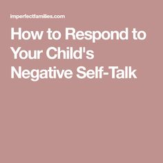 How to Respond to Your Child's Negative Self-Talk