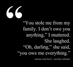 """""""You stole me from my family. I don't owe you anything,"""" I muttered. She laughed. """"Oh darling,"""" she said, """"you owe me everything."""""""
