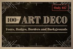 100 Art Deco Fonts Badges Borders and Backgrounds - only $17!