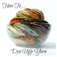 How to Dye Ugly Yarn!