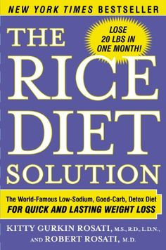 The Rice Diet Solution: The World-Famous Low-Sodium, Good-Carb, Detox Diet for Quick and Lasting Weight Loss by [Rosati, Kitty Gurkin, Rosati, Robert]