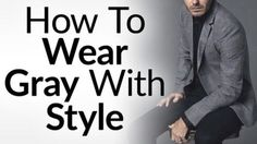 How To Wear Grey With Style