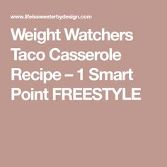 Weight Watchers Taco Casserole Recipe – 1 Smart Point FREESTYLE
