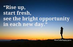 See the bright opportunity in each new day.