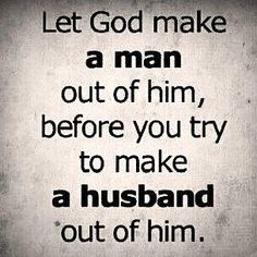Oh yes. Make sure he has a job, is responsible, loves God, and treats his mother well-because the way he treats his mom is how he will treat YOU!