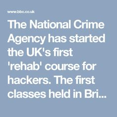The National Crime Agency has started the UK's first 'rehab' course for hackers. The first classes held in Bristol aim to explain to attendees what is illegal online. While the UK has 'rehab' for drug misuse and education classes for poor drivers it has not had similar schemes for hackers. The NCA says the average age of a person arrested for cyber crime is 17 and many would benefit from applying their skills in the security industry. Click's Dan Simmons spoke to some of the offenders.
