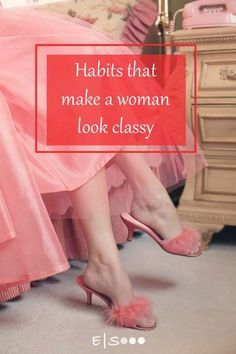 Habits that make a woman look classy