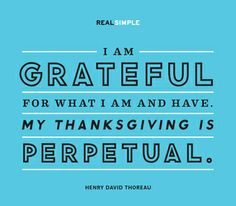 """I am grateful for what I am and have. My thanksgiving is perpetual."" — Henry David Thoreau #quotes"