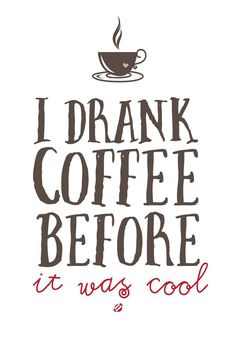 I can so identify with this one. I've been drinking coffee longer than Starbucks has been around.