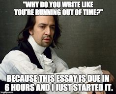 """I call this meme,""""Hamilton: The College Years"""". Inspired by finals week….ironically, I procrastinated from studying for finals by making this meme. @linmanuel"""
