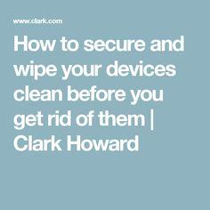 How to secure and wipe your devices clean before you get rid of them | Clark Howard