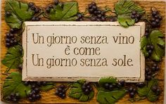 A day without wine, it's like a day without sun.