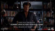 """And you thought zombie apocalypse survival camp was a waste of time."" -Castle 7x03 ""Clear & Present Danger"""