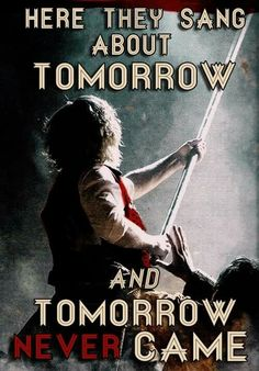"""Here they sang about tomorrow, And tomorrow never came."" --Marius, in Les Miserables Theatre Nerds, Musical Theatre, Theatre Jokes, Les Miserables, Tomorrow And Tomorrow, Into The West, Before Us, The Villain, Decir No"