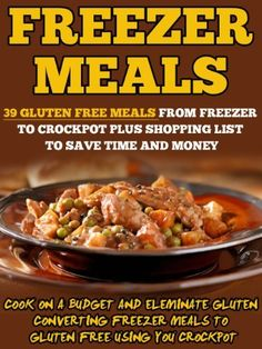Freezer Meals: 39 Gluten Free Meals From Freezer To Crockpot Plus Shopping List To Save Time And Money-Cook On A Budget And Eliminate Gluten Converting ... Freezer Bag Cooking, Freezer Crockpot Meals) by Valerie Gilman, http://www.amazon.com/dp/B00K4ZAN1W/ref=cm_sw_r_pi_dp_FQHDtb1NTHBTR