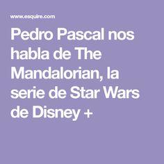 Pedro Pascal nos habla de The Mandalorian, la serie de Star Wars de Disney +