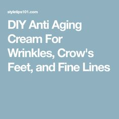 DIY Anti Aging Cream For Wrinkles, Crow's Feet, and Fine Lines