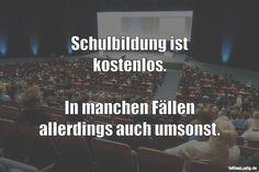 Schulbildung ist kostenlos. In manchen Fällen allerdings auch umsonst. ... gefunden auf https://www.istdaslustig.de/spruch/3118 #lustig #sprüche #fun #spass
