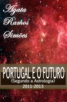 O Futuro de Portugal Segundo a Astrologia: 2011-2013, an ebook by Ágata Ramos Simões at Smashwords