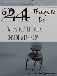 24 Things to do When You're Stuck Inside with Kids