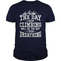 The day i stop climbing will be the day i stop breathing - Tshirt