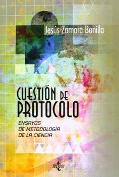 Cuestión de protocolo : ensayos de metodología de la ciencia / Jesús Zamora Bonilla