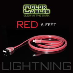 Glow in the Dark Charge & Sync Data Cable By Color Cables. Apple Lightning: RED (6 Feet) (GLOWING) ----- FEATURES: GLOW IN THE DARK: Photo-luminescencent EASY TO CONNECT: EXTRA STRONG & TOUGH: TANGLE PROOF: DIFFERENT COLORS: Blue, Red, Orange, Green, Purple, Grey & Pink DIFFERENT SIZES: 3 Feet & 6 Feet Apple Lightning For: iPhone, iPad, & iPod (New generation) Micro USB For Android, Windows, and Blackberry 30 Pin Dock For: iPhone, iPad, & iPod (old generation)