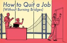 Moving in your career -- how to quit your job without burning bridges