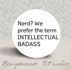 Nerd We Prefer the Term Intellectual Badass  by BAYMOONSTUDIO, $1.50