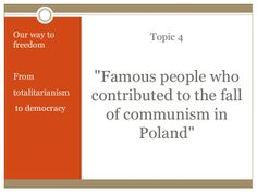 FAMOUS PEOPLE WHO CONTRIBUTED TO THE FALL OF COMMUNISM IN POLAND by OWTF via slideshare
