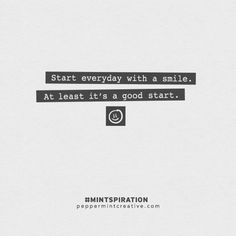 Start everyday with a smile - at least it's a good start. #inspiration #quote #QOTD . Free downloadable print at Peppermint Creative