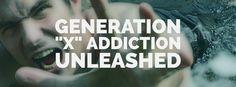 "Generation ""X"" Addiction Unleashed 7,000 Members https://www.facebook.com/groups/GenerationxAddictionUnleashed/"
