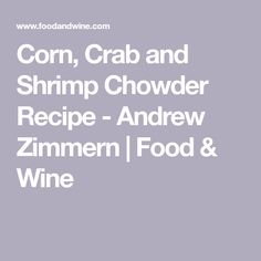 Corn, Crab and Shrimp Chowder Recipe - Andrew Zimmern Shrimp Recipes, Wine Recipes, Shrimp Chowder, Ground Fennel, Andrew Zimmern, Corn On Cob, Russet Potatoes, Chowder Recipes, Crab Meat