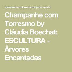 Champanhe com Torresmo by Cláudia Boechat: ESCULTURA - Árvores Encantadas