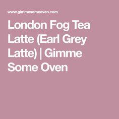 London Fog Tea Latte (Earl Grey Latte)   Gimme Some Oven