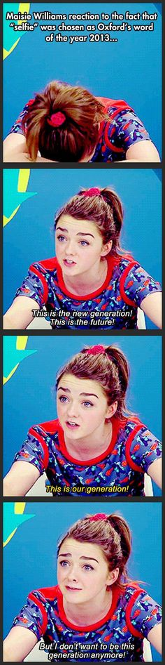 Maisie Williams lets me think there's still hope for the future.