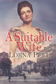 Judge Cover Contest A Suitable Wife: The Fitzgeralds of Dublin Book Two by its cover and find a great story. Leave your vote now! Historical Romance, Historical Fiction, Books To Read, My Books, Married Life, Romance Novels, Real People, Dublin, Reading