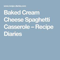 Baked Cream Cheese Spaghetti Casserole – Recipe Diaries