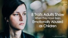 8 Traits Adults Show If They Have Been Emotionally Abused As Children - https://themindsjournal.com/traits-adults-emotionally-abused-as-children/