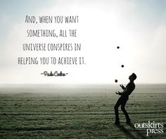 And, when you want something, all the universe conspires in helping you to achieve it. #QOTD #OutskirtsPress