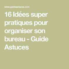 16 Idées super pratiques pour organiser son bureau - Guide Astuces