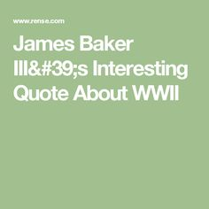 James Baker III's Interesting Quote About WWII