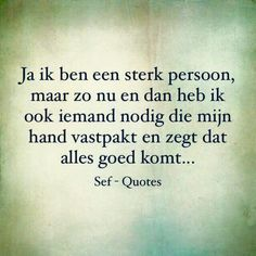 Je kunt niet altijd even sterk zijn of blijven Smart Quotes, Strong Quotes, Daily Quotes, Love Words, Beautiful Words, Sef Quotes, Special Love Quotes, Serious Quotes, Dutch Quotes